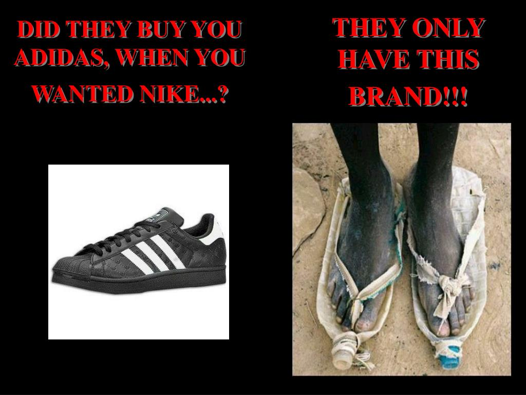 DID THEY BUY YOU ADIDAS, WHEN YOU WANTED NIKE...?