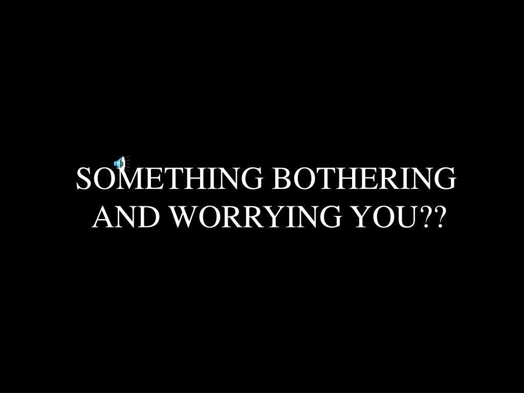 SOMETHING BOTHERING