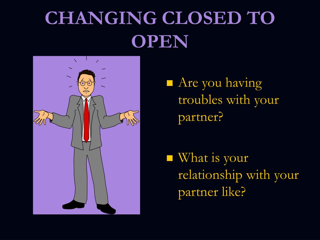 CHANGING CLOSED TO OPEN