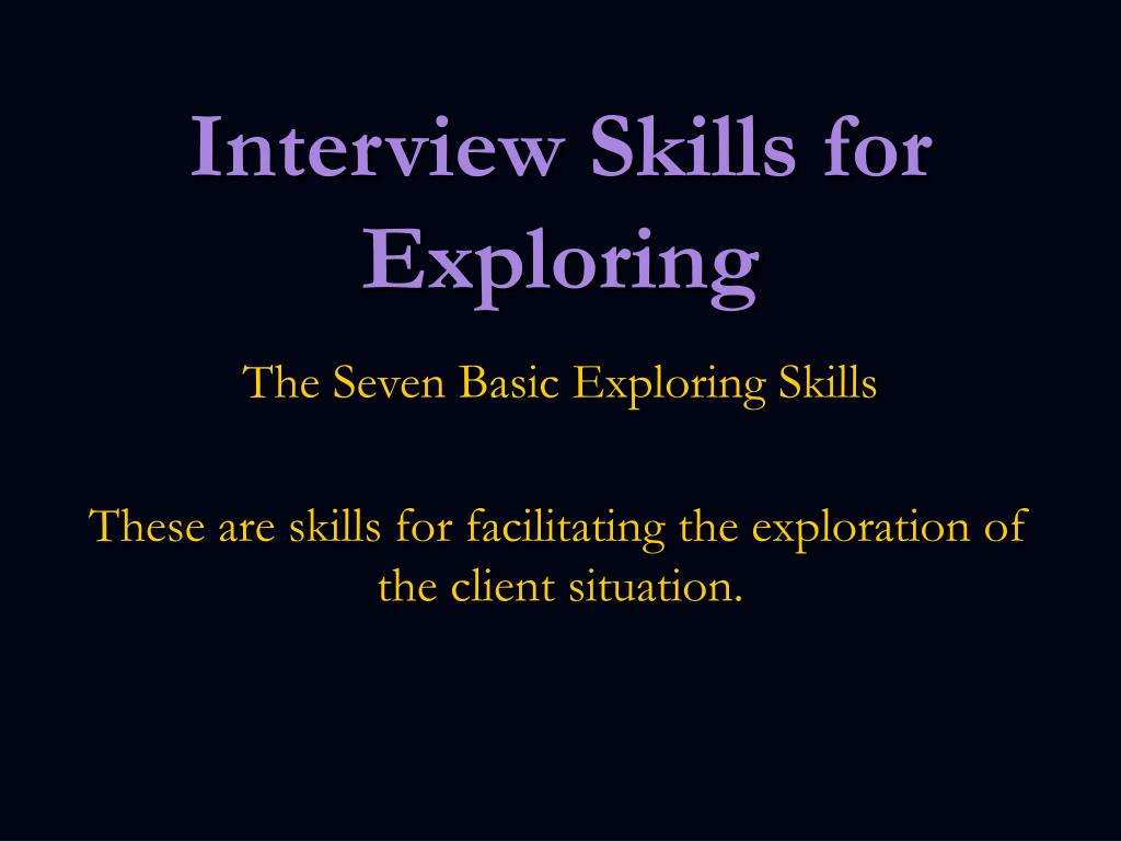 Interview Skills for Exploring