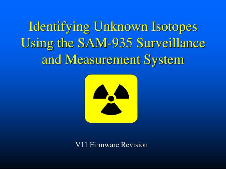 Identifying unknown isotopes using the sam 935 surveillance and measurement system