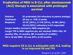 eradi cation of mrd in b cll after alemtuzumab alz therapy is associated with prolonged survival