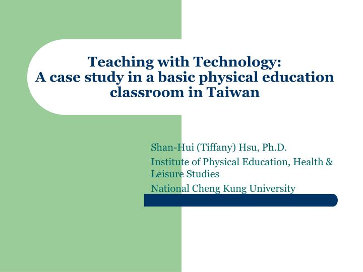 Teaching with technology a case study in a basic physical education classroom in taiwan