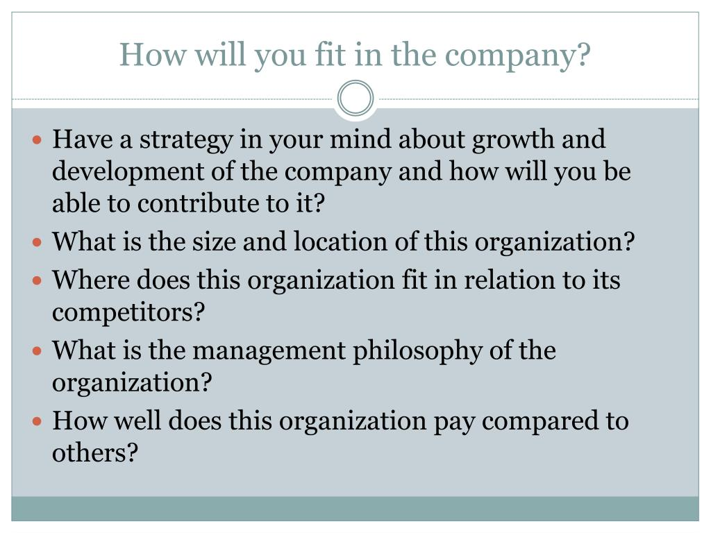 How will you fit in the company?