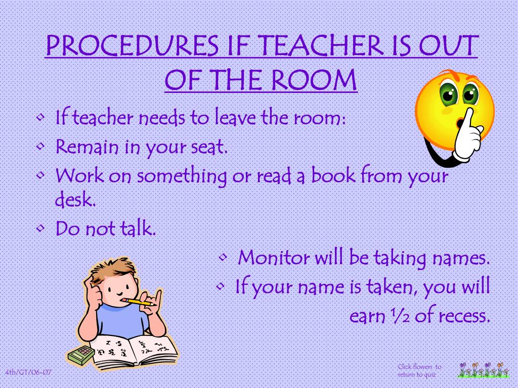PROCEDURES IF TEACHER IS OUT OF THE ROOM