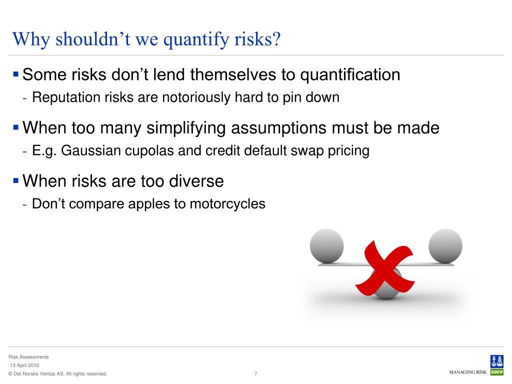 Why shouldn't we quantify risks?