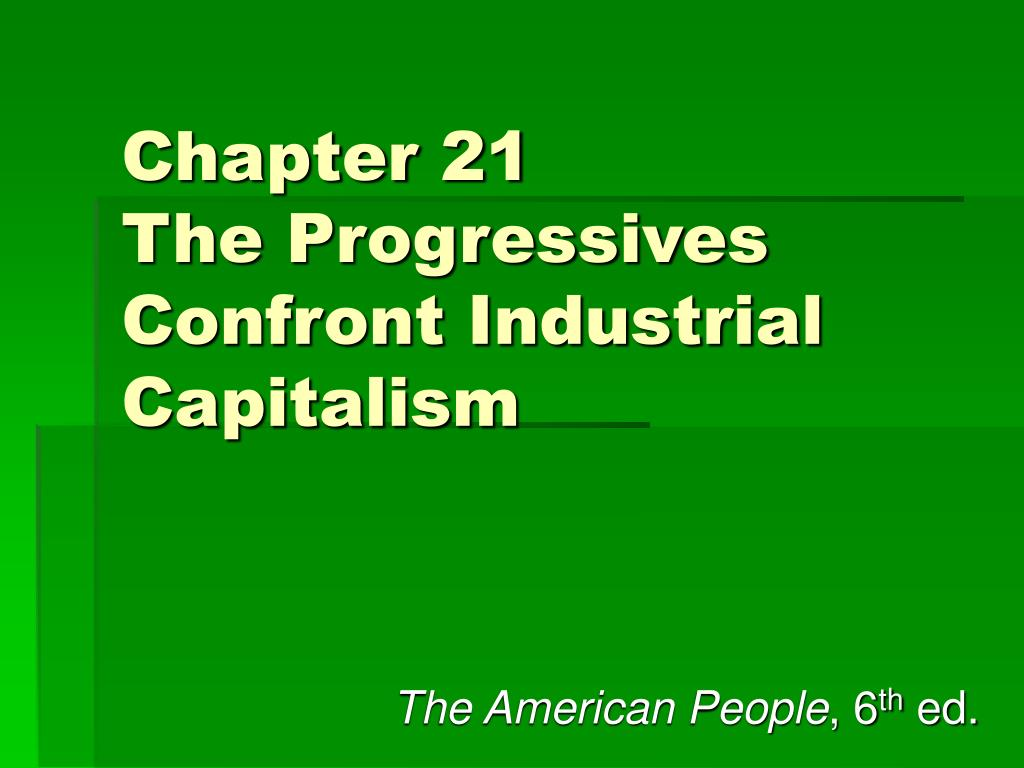 chapter 21 the progressives confront industrial capitalism l.