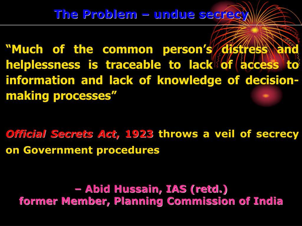 The Problem – undue secrecy