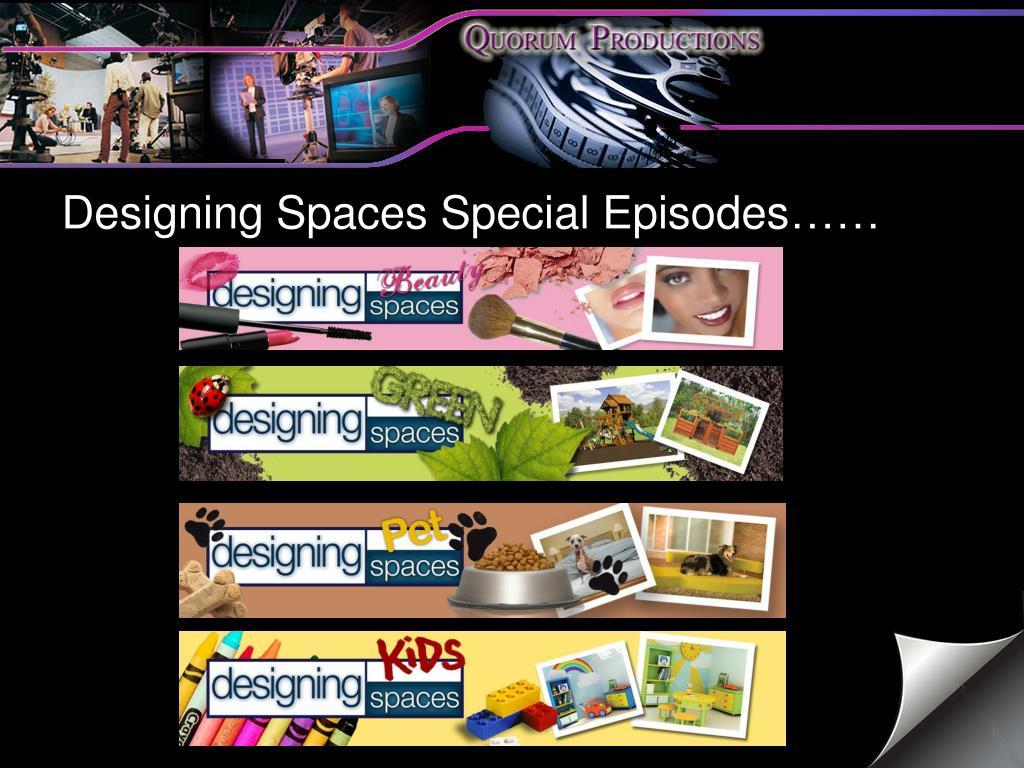 Designing Spaces Special Episodes……