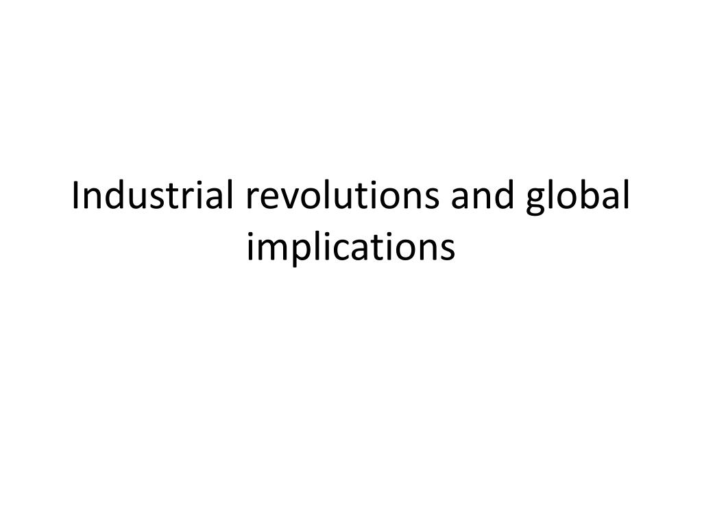 industrial revolutions and global implications l.