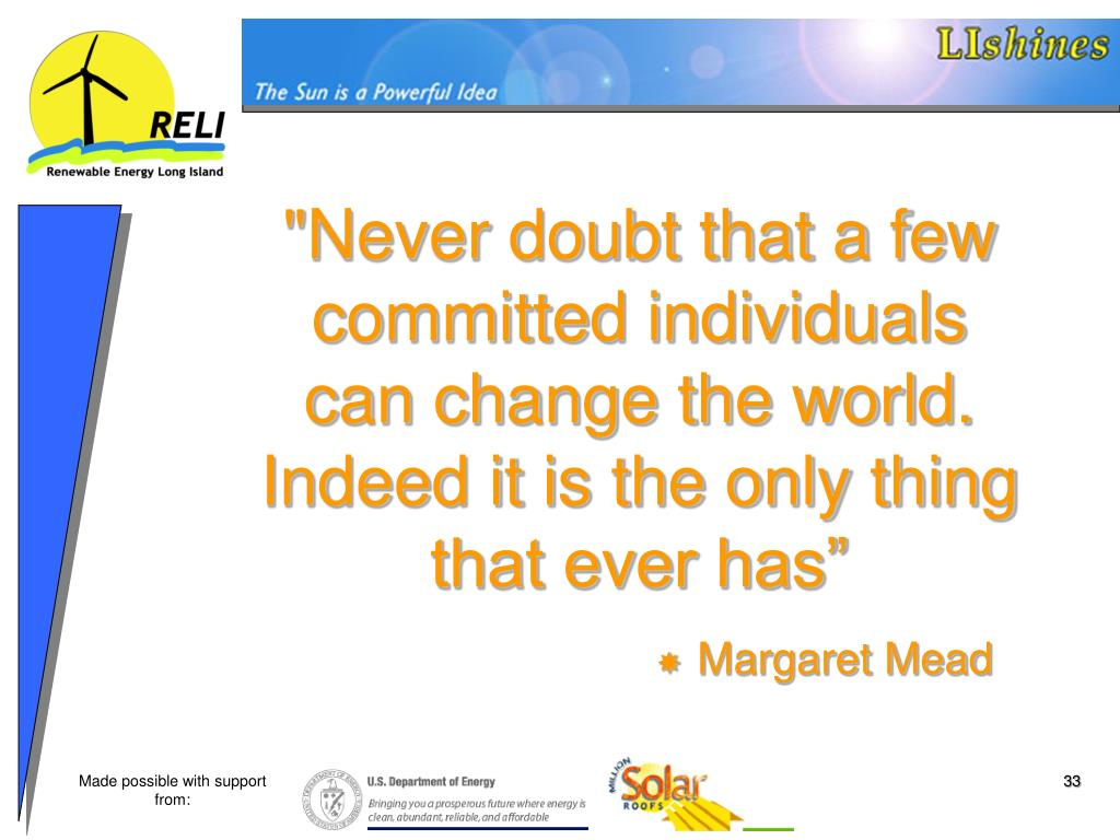 """""""Never doubt that a few committed individuals can change the world."""