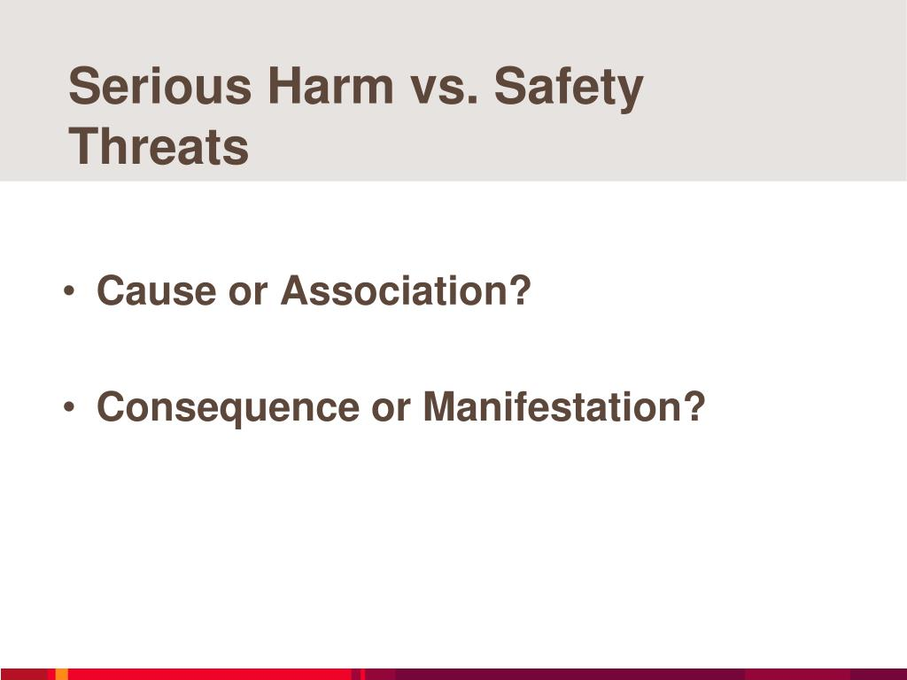 Serious Harm vs. Safety Threats