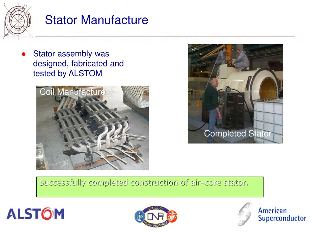 Stator assembly was designed, fabricated and tested by ALSTOM