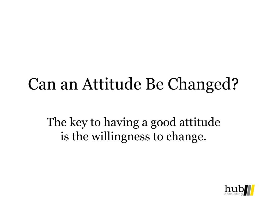 Can an Attitude Be Changed?