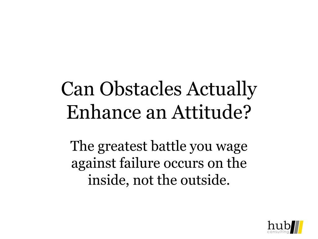 Can Obstacles Actually Enhance an Attitude?