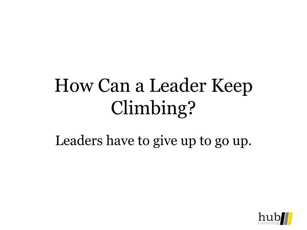 How Can a Leader Keep Climbing?
