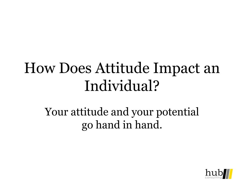 How Does Attitude Impact an Individual?
