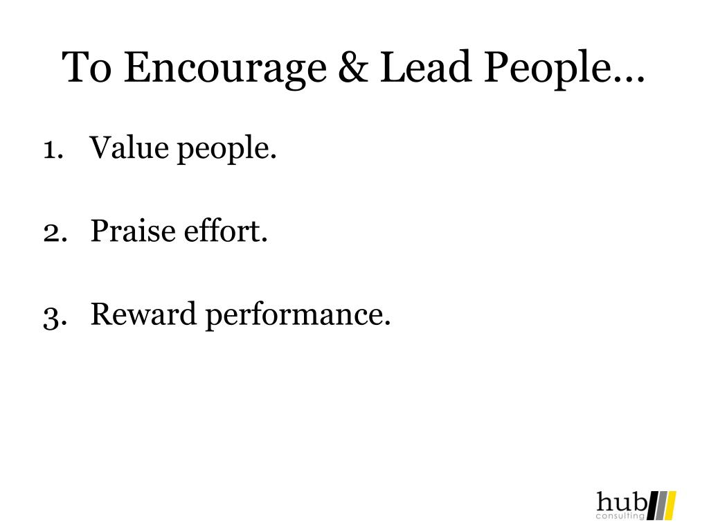 To Encourage & Lead People…