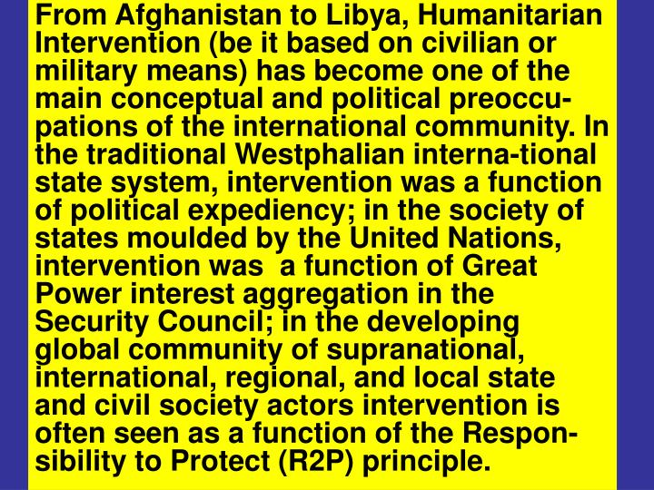 From Afghanistan to Libya, Humanitarian Intervention (be it based on civilian or military means) has...