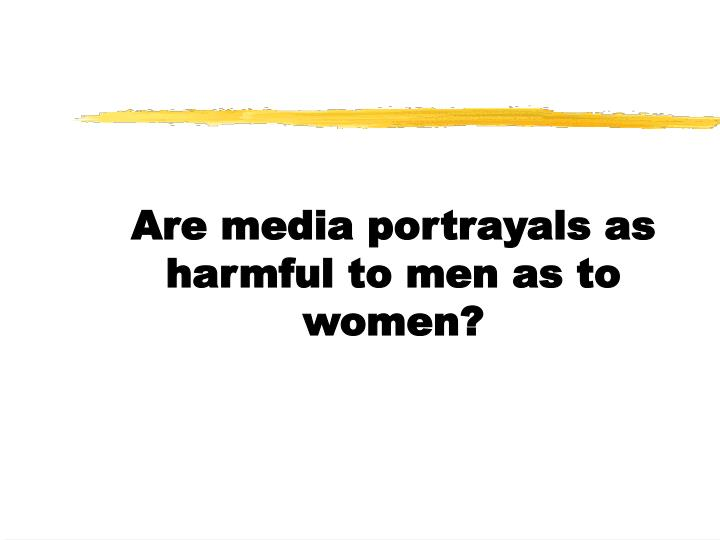 Are media portrayals as harmful to men as to women?