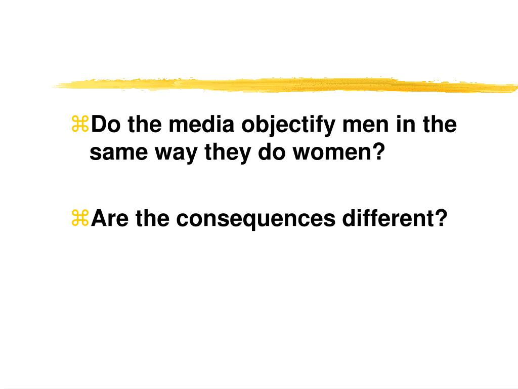 Do the media objectify men in the same way they do women?