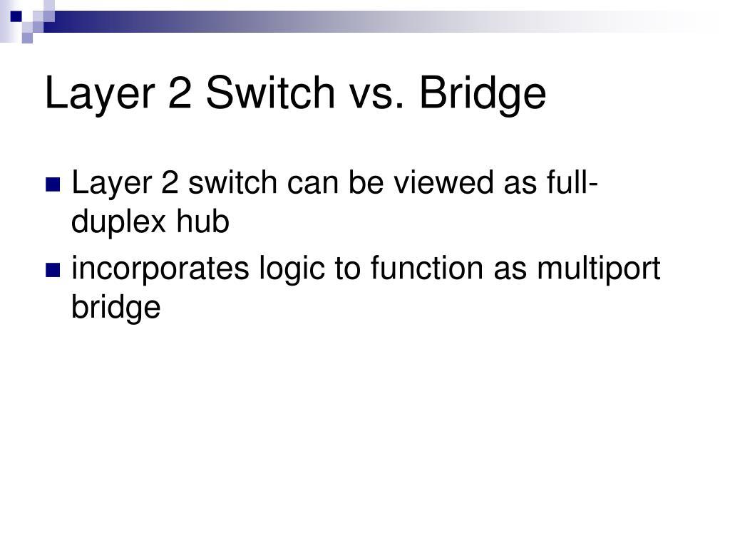 Layer 2 Switch vs. Bridge