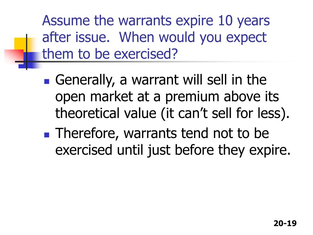 Assume the warrants expire 10 years after issue.  When would you expect them to be exercised?