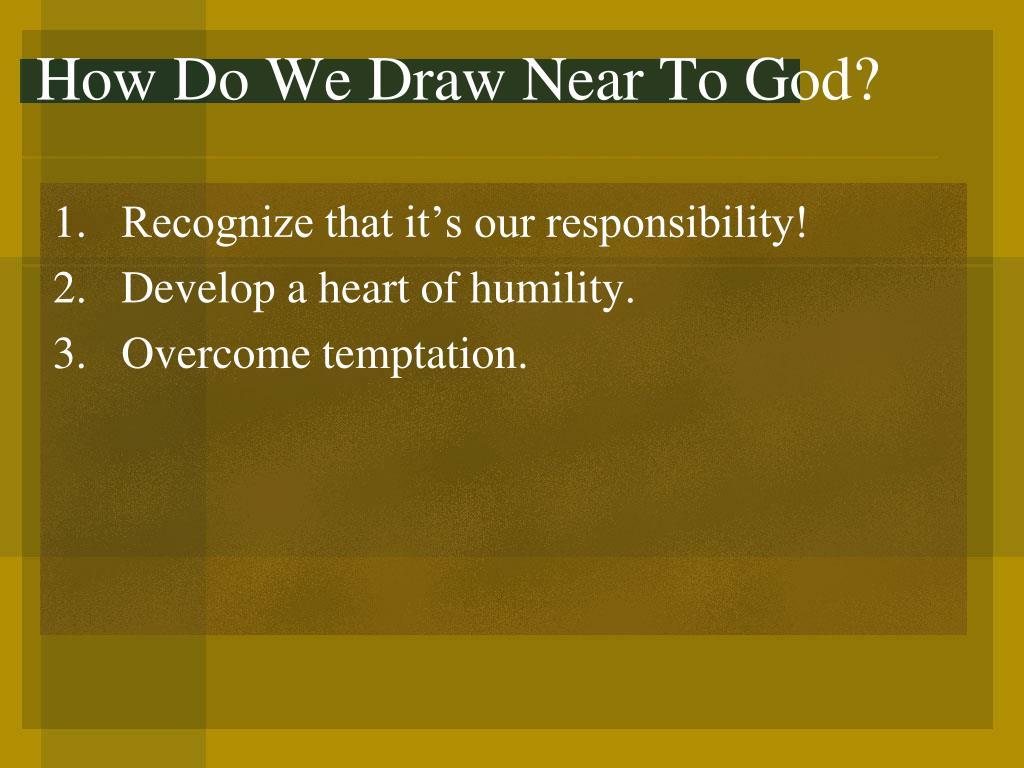 How Do We Draw Near To God?