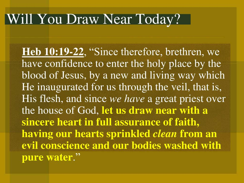 Will You Draw Near Today?