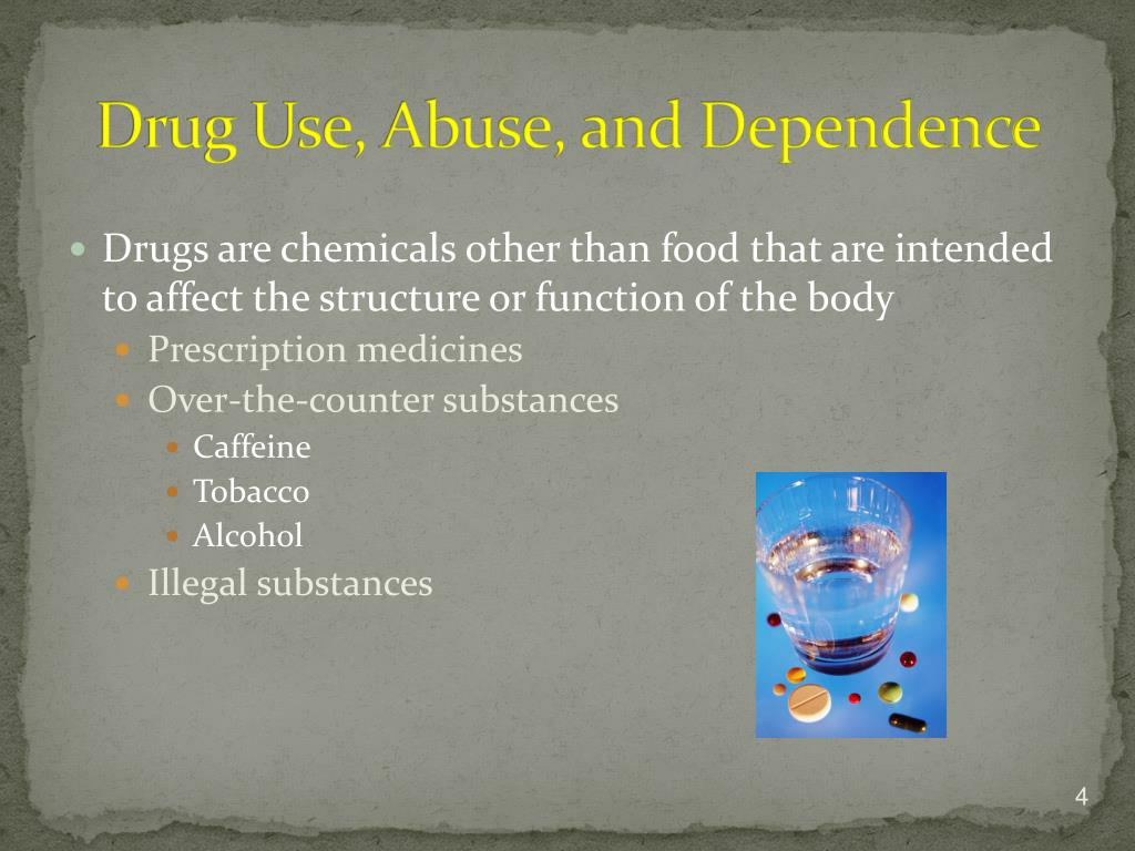 Drug Use, Abuse, and Dependence