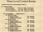 three level control breaks