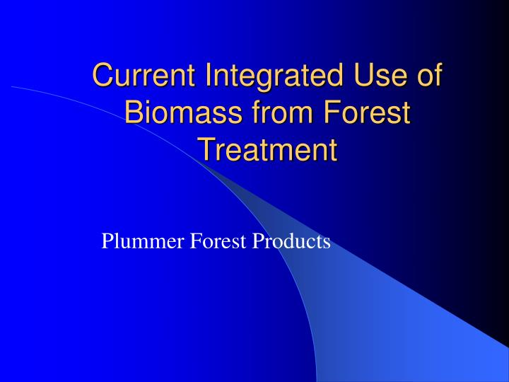 Current integrated use of biomass from forest treatment