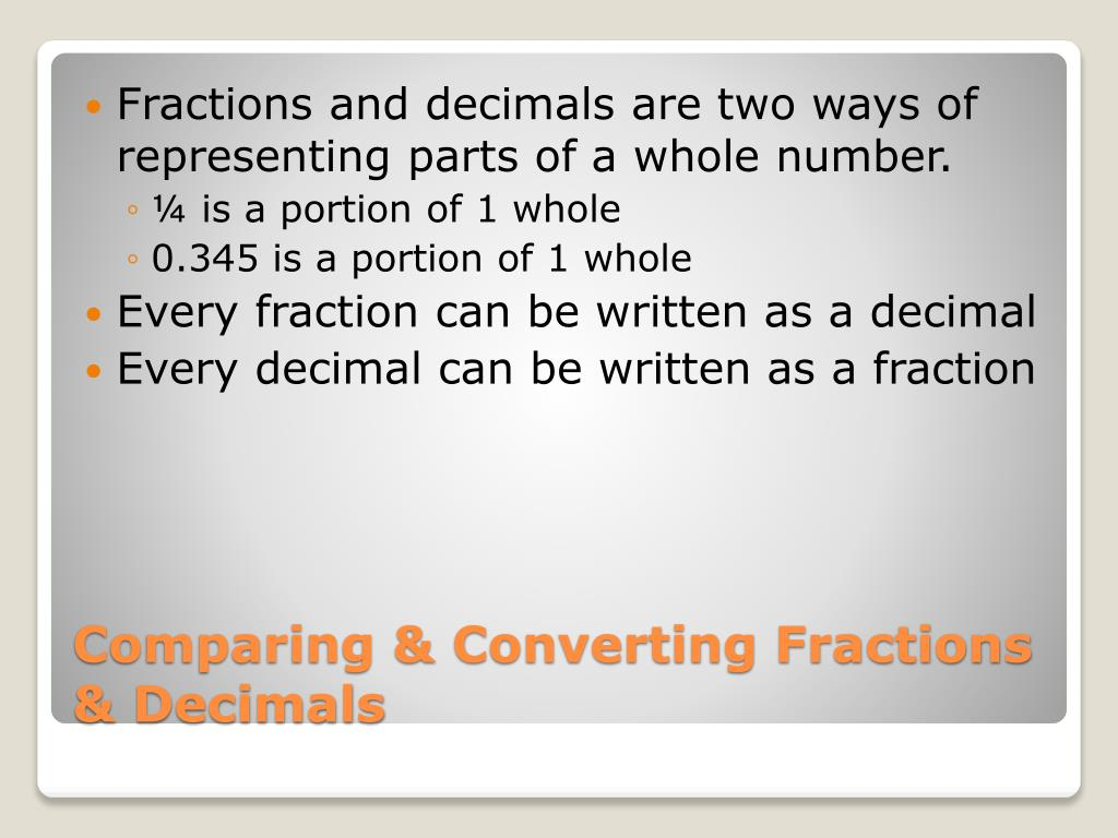 Fractions and decimals are two ways of representing parts of a whole number.