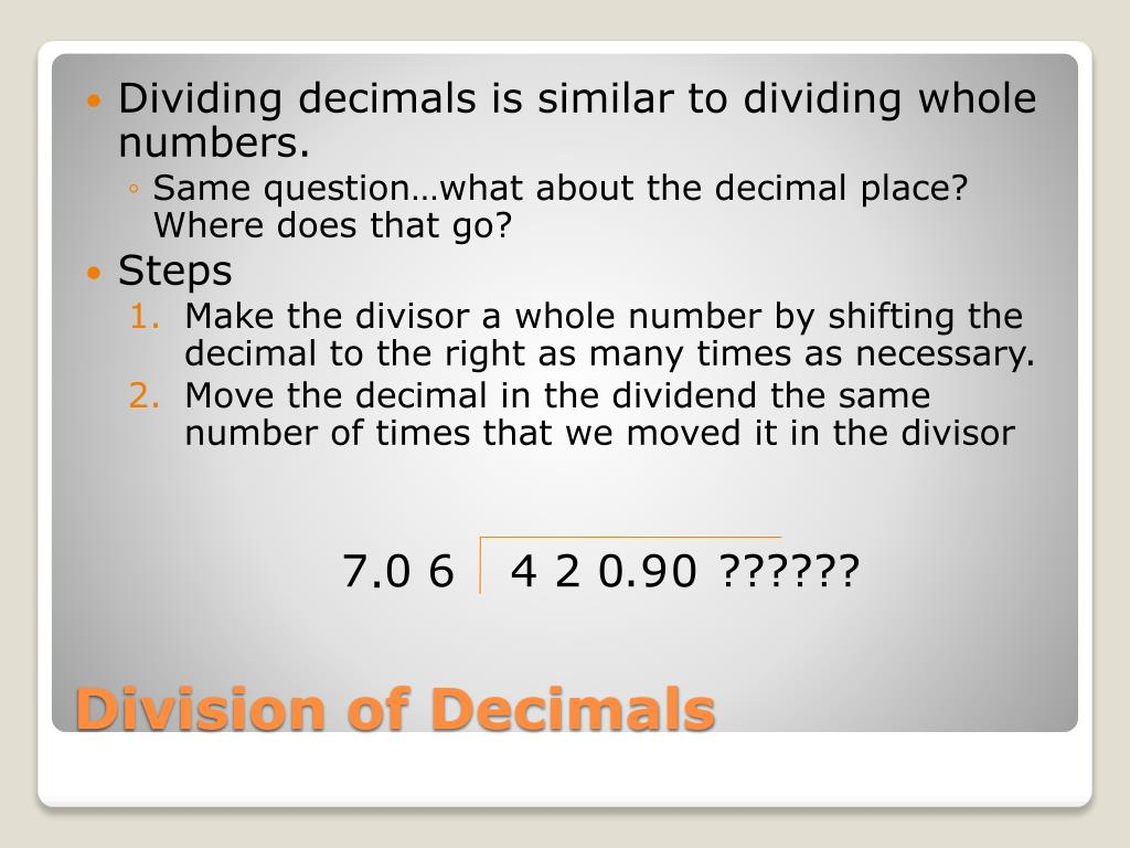 Dividing decimals is similar to dividing whole numbers.