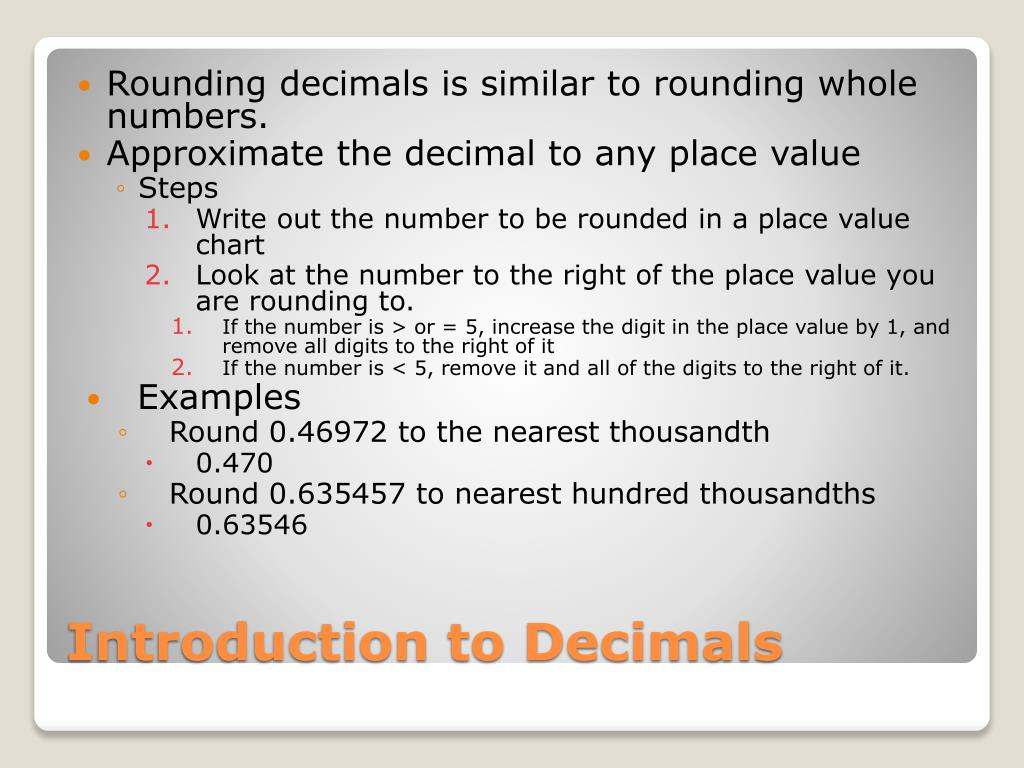 Rounding decimals is similar to rounding whole numbers.