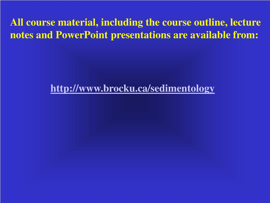 All course material, including the course outline, lecture notes and PowerPoint presentations are available from: