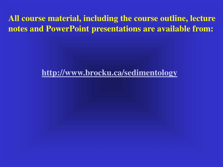 All course material, including the course outline, lecture notes and PowerPoint presentations are av...