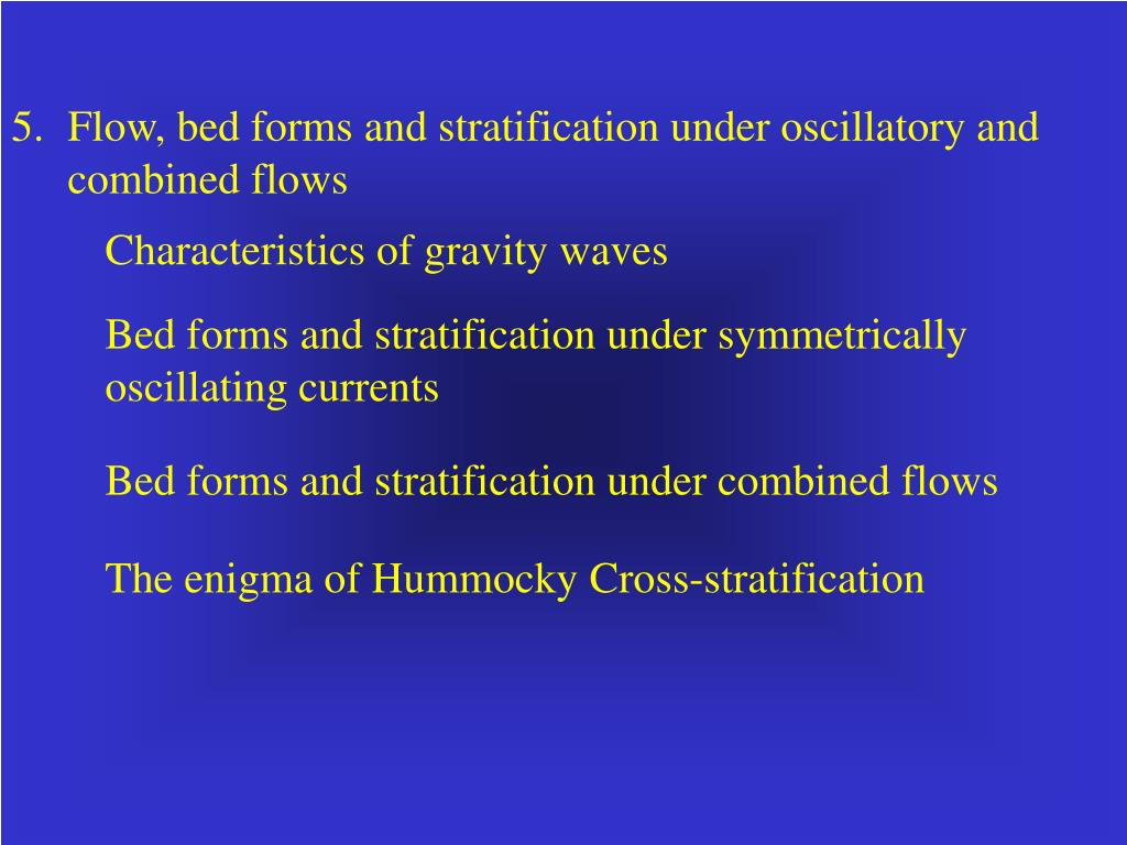Flow, bed forms and stratification under oscillatory and