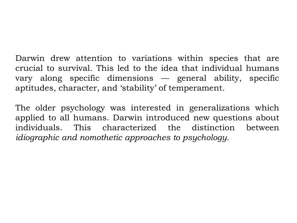 Darwin drew attention to variations within species that are crucial to survival. This led to the idea that individual humans vary along specific dimensions — general ability, specific aptitudes, character, and 'stability' of temperament.