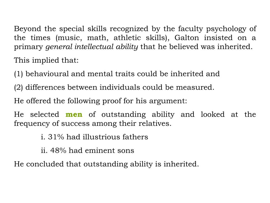 Beyond the special skills recognized by the faculty psychology of the times (music, math, athletic skills), Galton insisted on a primary