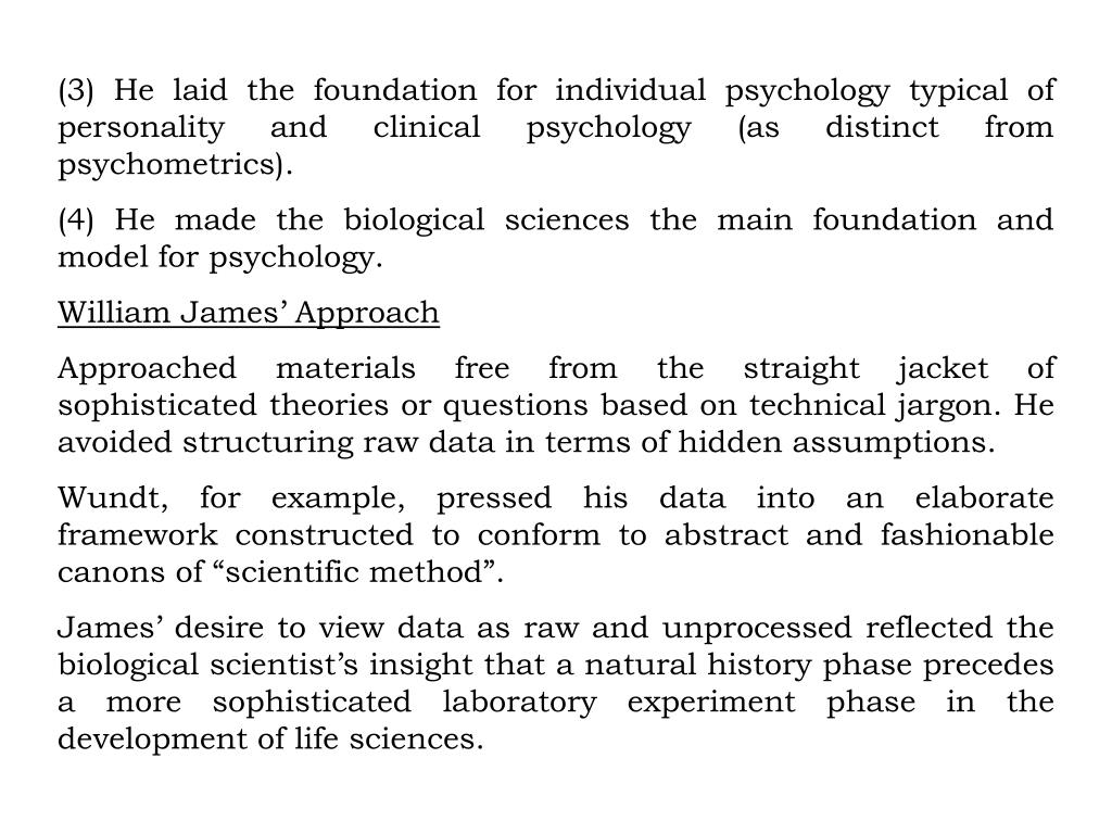 (3) He laid the foundation for individual psychology typical of personality and clinical psychology (as distinct from psychometrics).