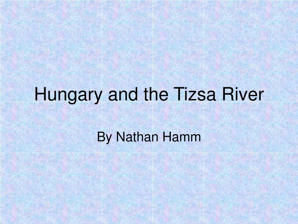 Hungary and the Tizsa River