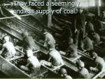 they faced a seemingly endless supply of coal