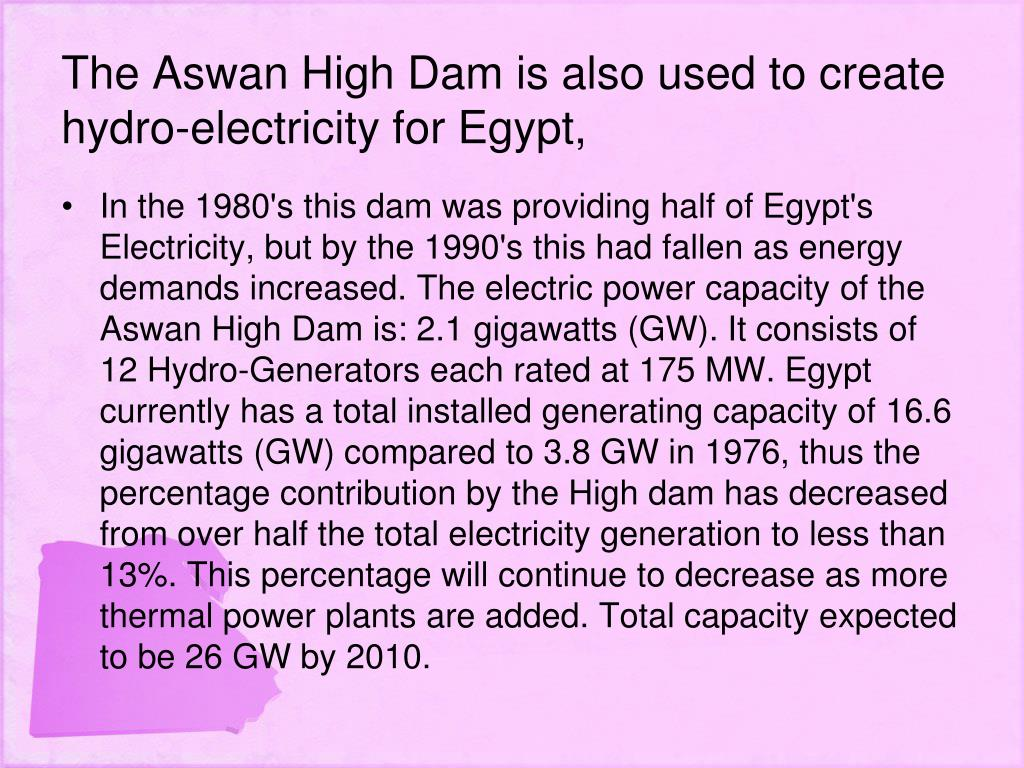 The Aswan High Dam is also used to create hydro-electricity for Egypt,