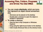 accessing files folders programs and drives you use often