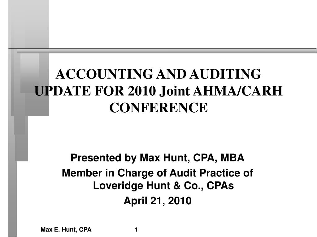 ACCOUNTING AND AUDITING UPDATE FOR 2010 Joint AHMA/CARH CONFERENCE