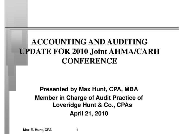 Accounting and auditing update for 2010 joint ahma carh conference