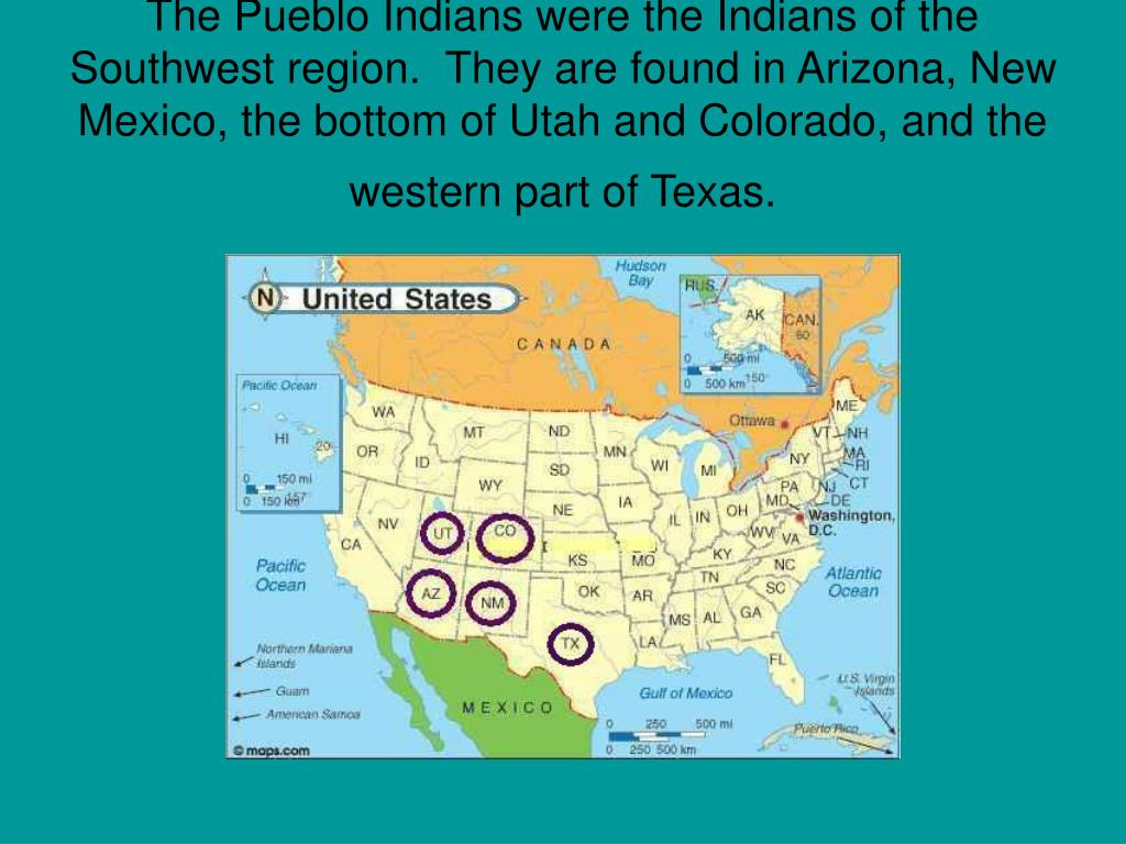 The Pueblo Indians were the Indians of the Southwest region.  They are found in Arizona, New Mexico, the bottom of Utah and Colorado, and the western part of Texas.
