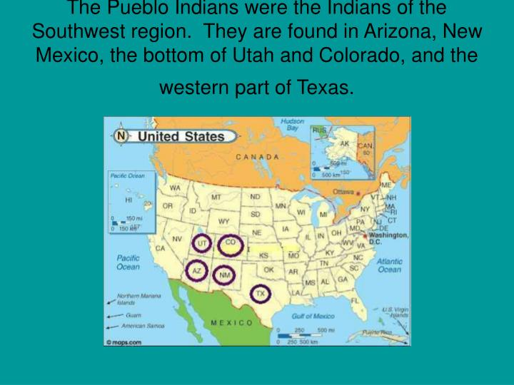 The Pueblo Indians were the Indians of the Southwest region.  They are found in Arizona, New Mexico,...