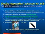 the five impossibles achieved with age with age this is possible a value preposition to moe